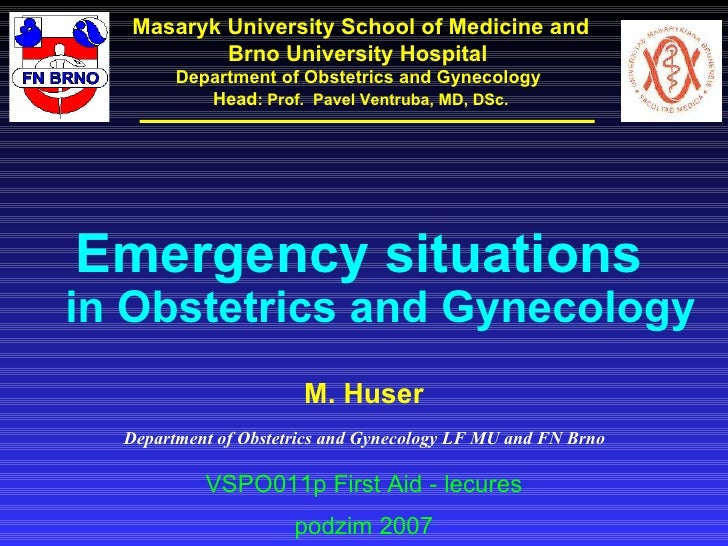 Masaryk University School of Medicine and Brno University Hospital  Department of Obstetrics and Gynecology  Head : Prof. ...