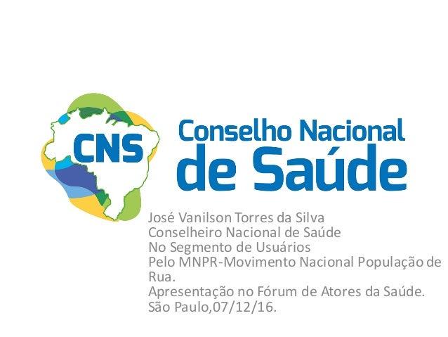 JoséVanilsonTorresdaSilva ConselheiroNacionaldeSaúde NoSegmentodeUsuários PeloMNPR-MovimentoNacionalPopulação...