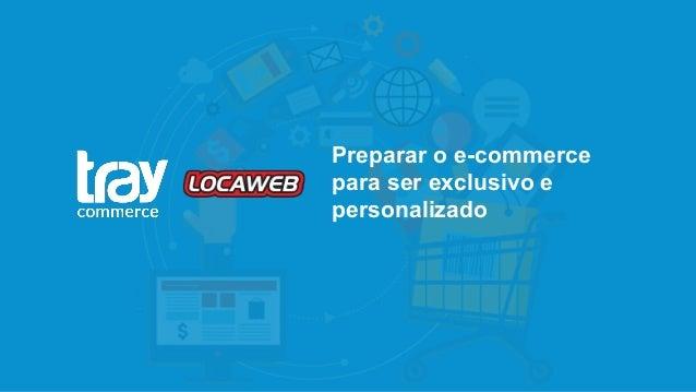Preparar o e-commerce para ser exclusivo e personalizado