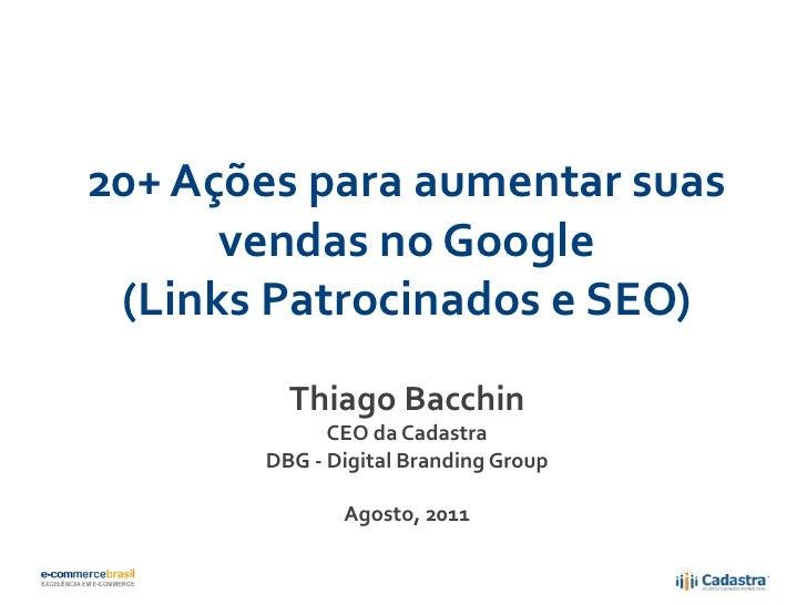 20+ Ações para aumentar suas      vendas no Google (Links Patrocinados e SEO)         Thiago Bacchin             CEO da Ca...