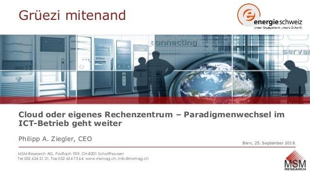 Cloud oder eigenes Rechenzentrum – Paradigmenwechsel im ICT-Betrieb geht weiter Philipp A. Ziegler, CEO MSM Research AG, P...