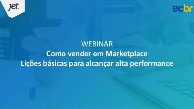 WEBINAR Como vender em Marketplace Lições básicas para alcançar alta performance