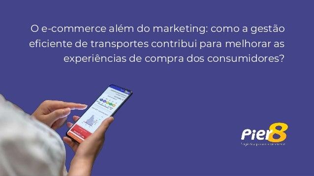 O e-commerce além do marketing: como a gestão eficiente de transportes contribui para melhorar as experiências de compra d...