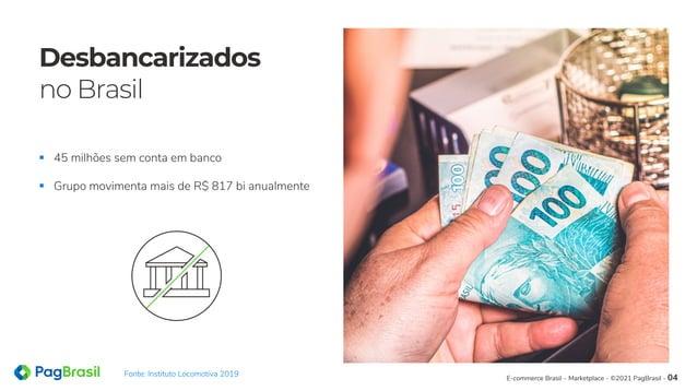 Desbancarizados no Brasil § 45 milhões sem conta em banco § Grupo movimenta mais de R$ 817 bi anualmente E-commerce Brasil...