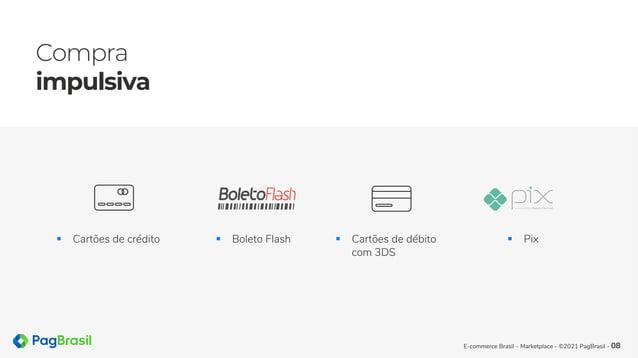 Compra impulsiva E-commerce Brasil – Marketplace - ©2021 PagBrasil - 08 § Cartões de crédito § Boleto Flash § Cartões de d...