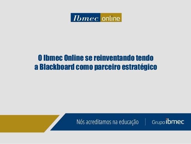 1 O Ibmec Online se reinventando tendo a Blackboard como parceiro estratégico