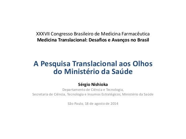 XXXVII Congresso Brasileiro de Medicina Farmacêutica Medicina Translacional: Desafios e Avanços no Brasil  A Pesquisa Tran...