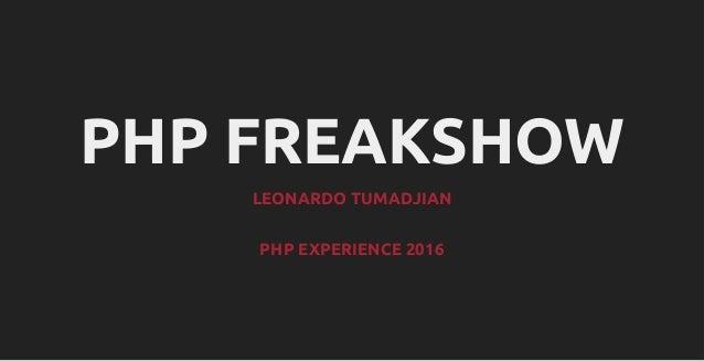 PHP FREAKSHOW LEONARDO TUMADJIAN PHP EXPERIENCE 2016