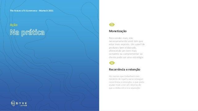 Marketing DIFERENCIAL COMPETITIVO The Future of E-Commerce - Martech 2021 Construa buyer personas Saiba quem são seus clie...