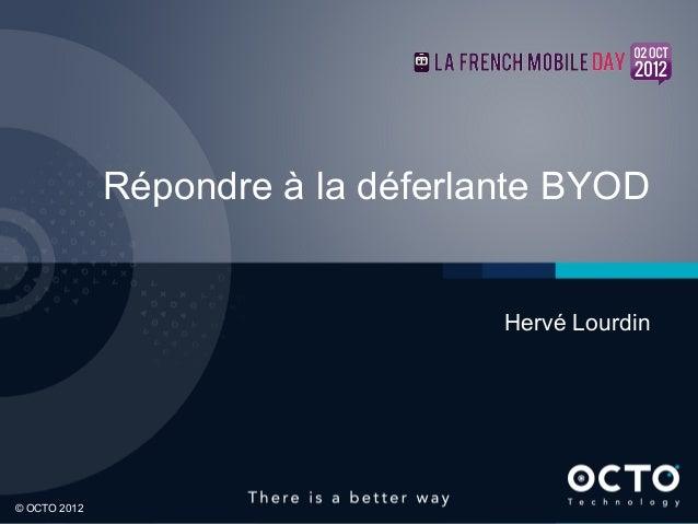 Répondre à la déferlante BYOD  Hervé Lourdin  1  © OCTO 2012