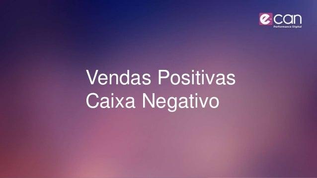 Vendas Positivas Caixa Negativo