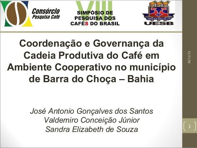 José Antonio Gonçalves dos Santos Valdemiro Conceição Júnior Sandra Elizabeth de Souza  30/11/13  Coordenação e Governança...
