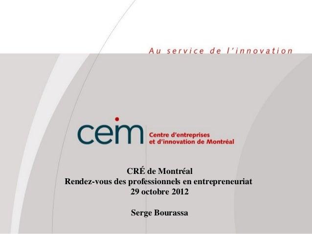 CRÉ de MontréalRendez-vous des professionnels en entrepreneuriat                29 octobre 2012                 Serge Bour...