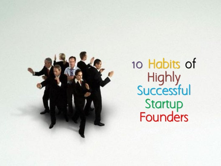 10 Habits of Highly Successful Startup Founders