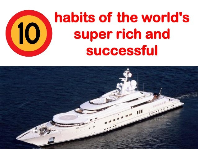 habits of the world's super rich and successful