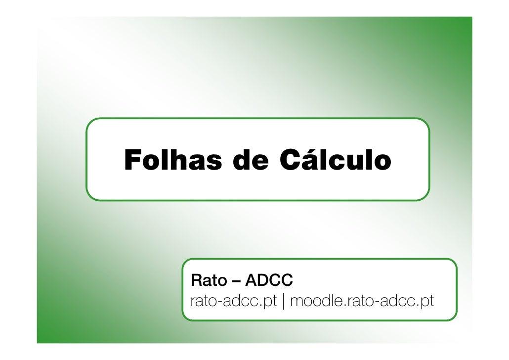 Folhas de Cálculo       Rato – ADCC     rato-adcc.pt | moodle.rato-adcc.pt