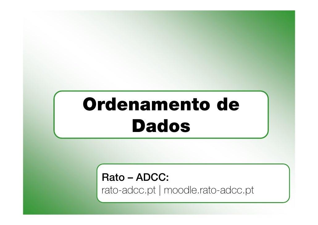 Ordenamento de     Dados   Rato – ADCC:  rato-adcc.pt | moodle.rato-adcc.pt