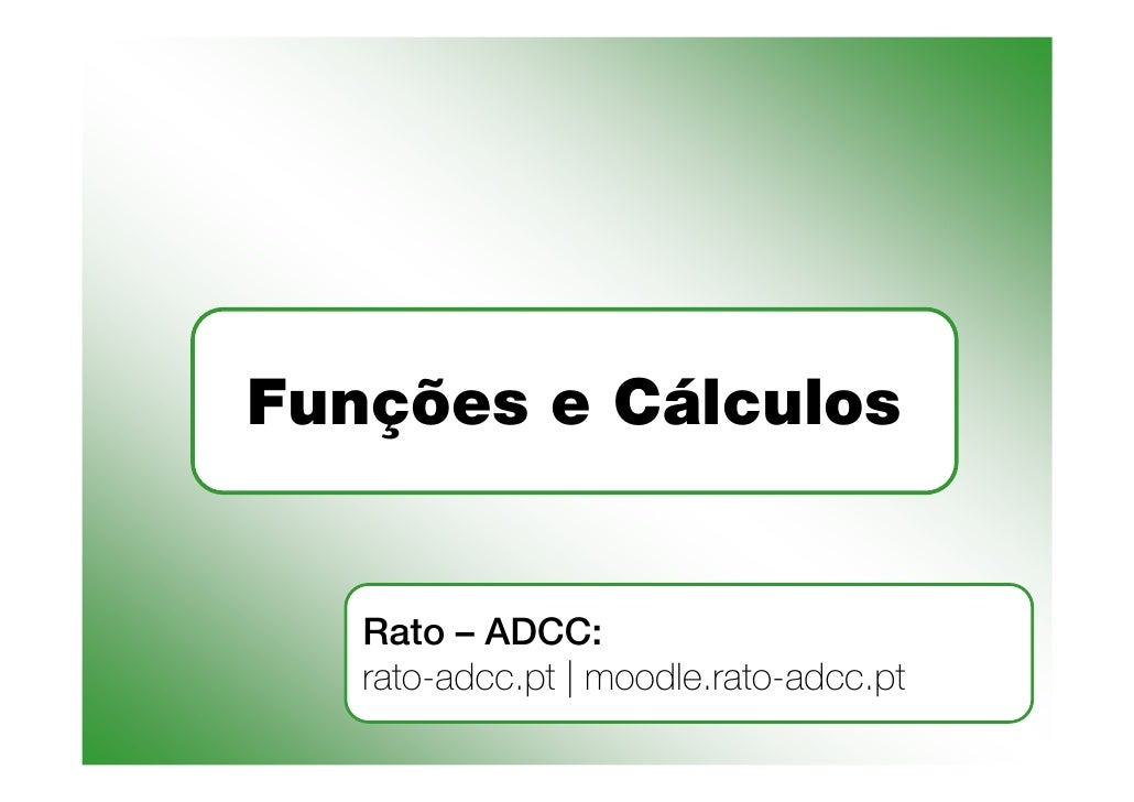 Funções e Cálculos      Rato – ADCC:    rato-adcc.pt | moodle.rato-adcc.pt