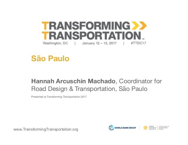 www.TransformingTransportation.org São Paulo Hannah Arcuschin Machado, Coordinator for Road Design & Transportation, São P...