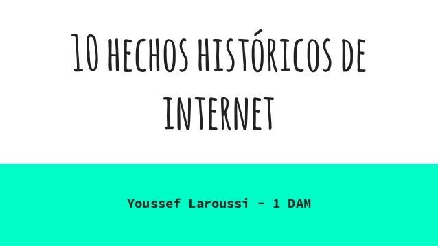 10hechoshistóricosde internet Youssef Laroussi - 1 DAM