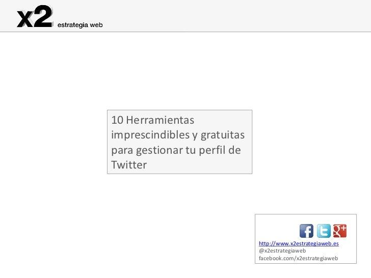 10 Herramientasimprescindibles y gratuitaspara gestionar tu perfil deTwitter                              http://www.x2est...