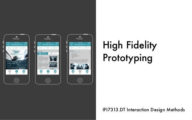 High Fidelity Prototyping IFI7313.DT Interaction Design Methods