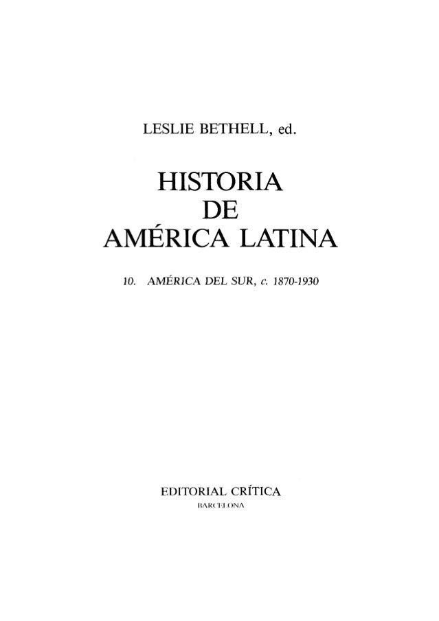 LESLIE BETHELL, ed.  HISTORIA DE AMÉRICA LATINA 10. AMÉRICA DEL SUR, c. 1870-1930  EDITORIAL CRÍTICA BARCELONA