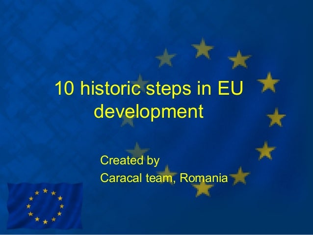 10 historic steps in EU     development     Created by     Caracal team, Romania