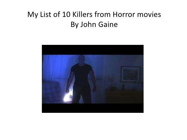 My List of 10 Killers from Horror movies<br />By John Gaine<br />
