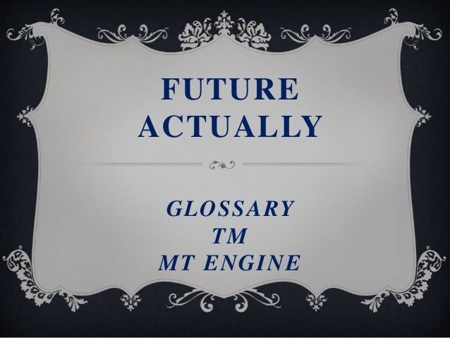 FUTURE ACTUALLY GLOSSARY TM MT ENGINE