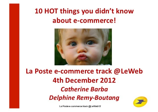 10	  HOT	  things	  you	  didn't	  know	  	             about	  e-­‐commerce!	  La	  Poste	  e-­‐commerce	  track	  @LeWeb...