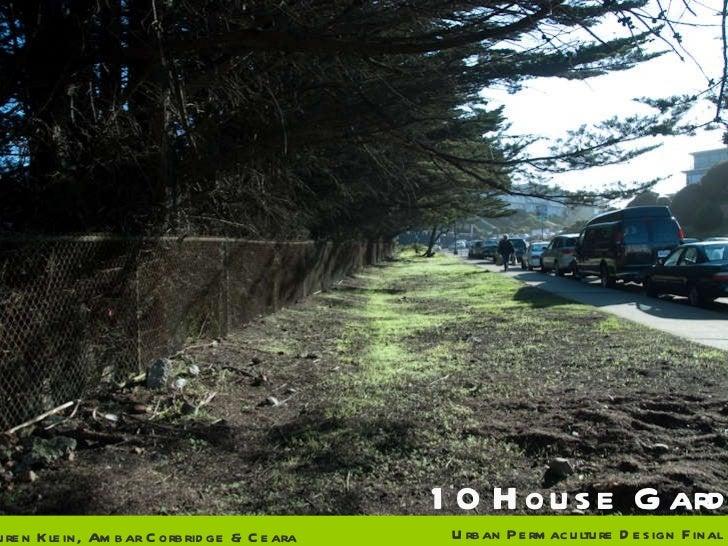 10 House Garden Lauren Klein, Ambar Corbridge & Ceara Byrne Urban Permaculture Design Final Presentation | 11.18.09