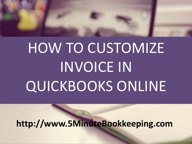 HOW TO CUSTOMIZE INVOICE IN QUICKBOOKS ONLINE  Http://www.5MinuteBookkeeping.com ...  Customize Invoice