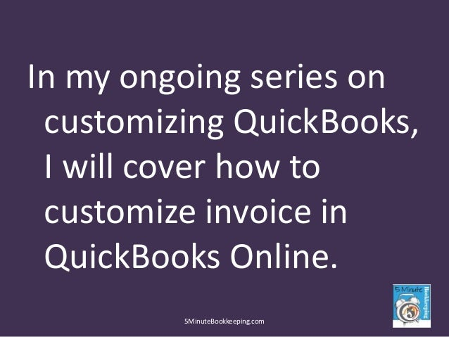 how to customize invoice in quickbooks online httpwww5minutebookkeepingcom 2