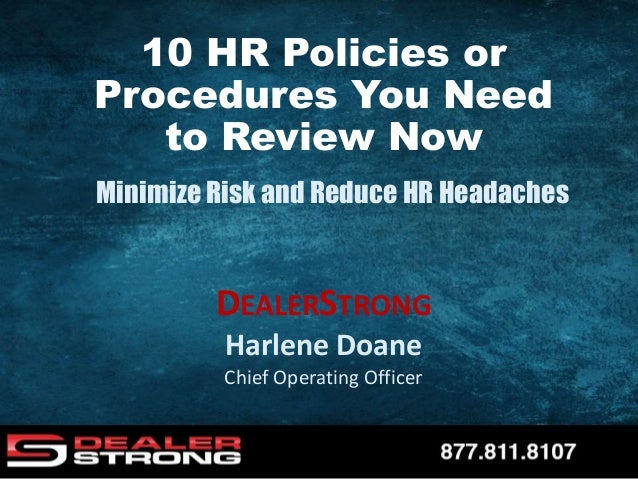 DEALERSTRONG Harlene Doane Chief Operating Officer Minimize Risk and Reduce HR Headaches 10 HR Policies or Procedures You ...