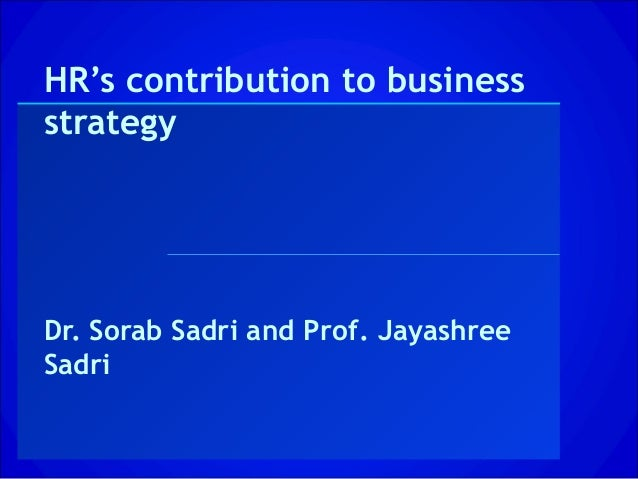 HR's contribution to businessstrategyDr. Sorab Sadri and Prof. JayashreeSadri