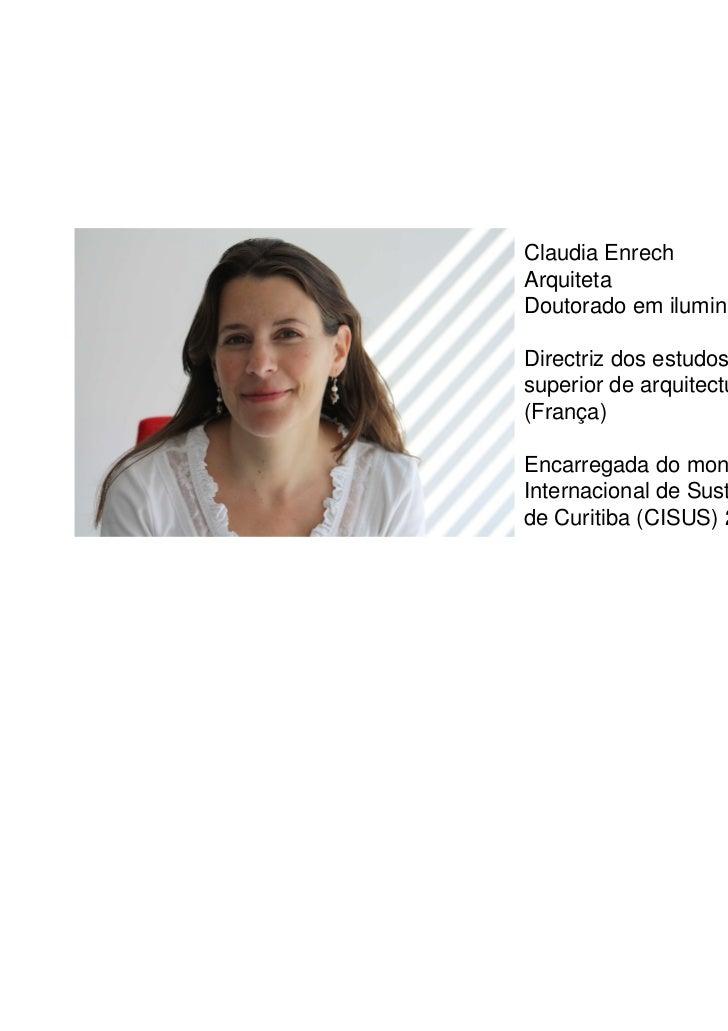 Claudia EnrechArquitetaDoutorado em iluminaçãoDirectriz dos estudos da escola nacionalsuperior de arquitectura de Nantes(F...