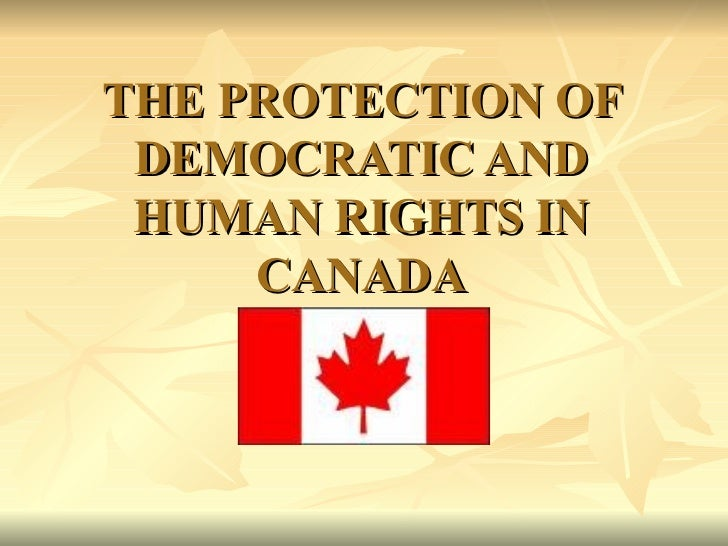 THE PROTECTION OF DEMOCRATIC AND HUMAN RIGHTS IN CANADA