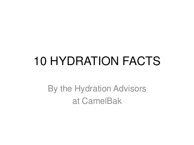 10 HYDRATION FACTS  By the Hydration Advisors        at CamelBak