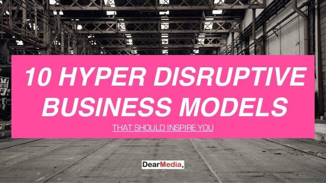 10 HYPER DISRUPTIVE BUSINESS MODELS THAT SHOULD INSPIRE YOU