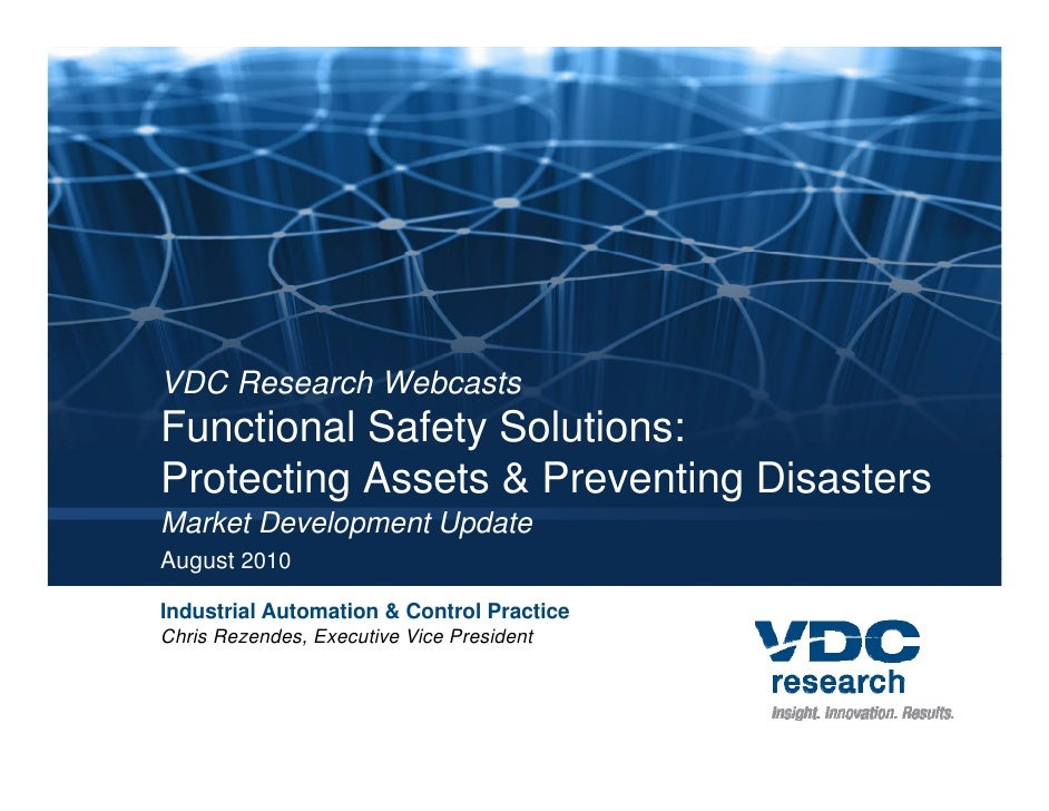 VDC Research Webcasts Functional Safety Solutions: Protecting Assets & Preventing Disasters Market Development Update Augu...