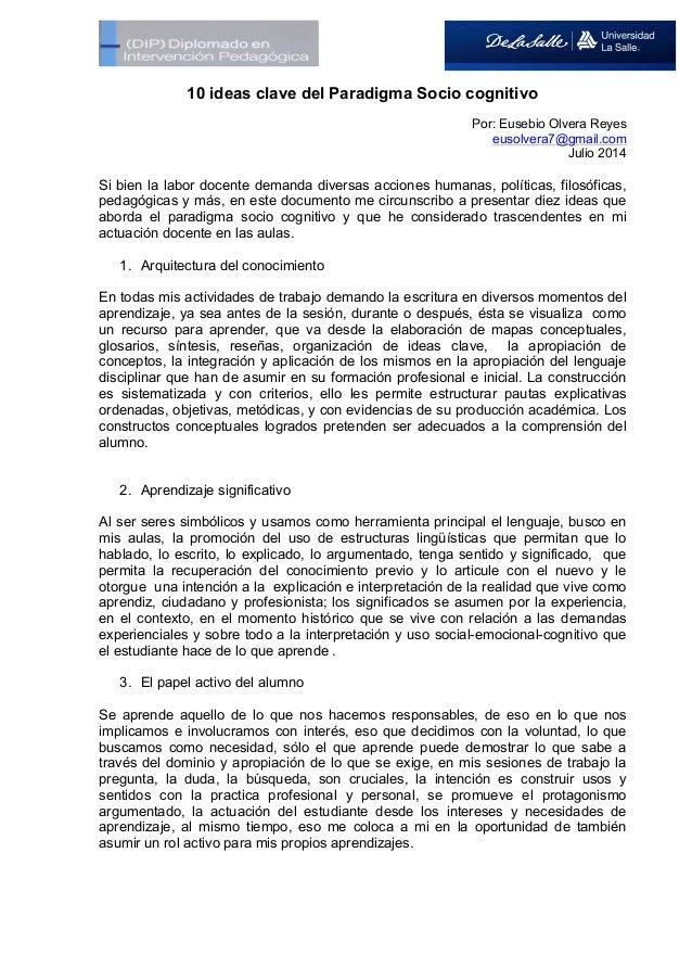 10 ideas clave del Paradigma Socio cognitivo Por: Eusebio Olvera Reyes eusolvera7@gmail.com Julio 2014 Si bien la labor do...