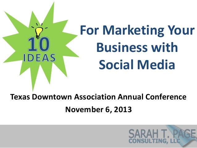 For Marketing Your Business with Social Media Texas Downtown Association Annual Conference November 6, 2013