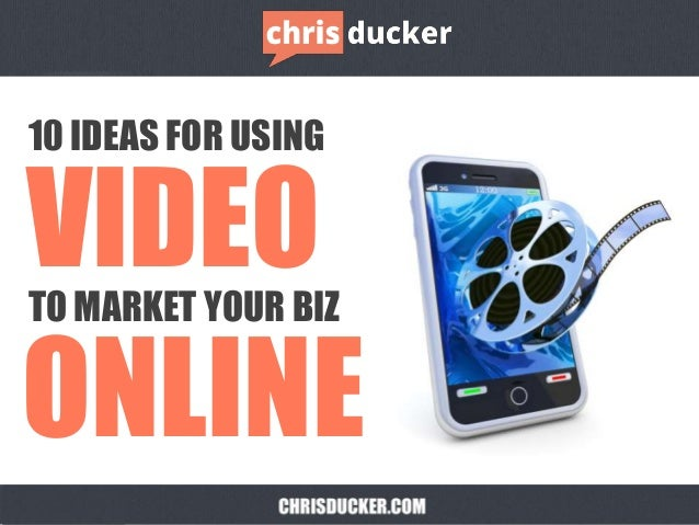 10 IDEAS FOR USING TO MARKET YOUR BIZ VIDEO ONLINE