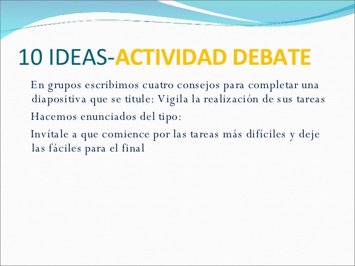 10 IDEAS- ACTIVIDAD DEBATE <ul><li>En grupos escribimos cuatro consejos para completar una diapositiva que se titule: Vigi...