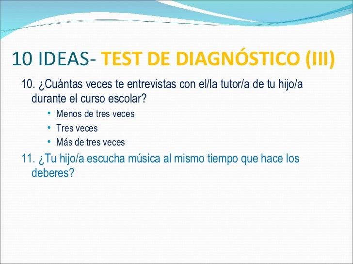 10 IDEAS-  TEST DE DIAGNÓSTICO (III) <ul><li>10. ¿Cuántas veces te entrevistas con el/la tutor/a de tu hijo/a  durante el ...