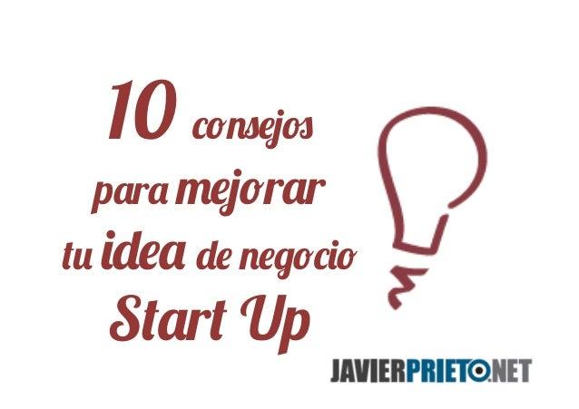 10 consejospara mejorartu idea de negocioStart Up