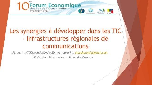 Les synergies à développer dans les TIC  – Infrastructures régionales de  communications  Par Karim ATTOUMANI MOHAMED, @at...