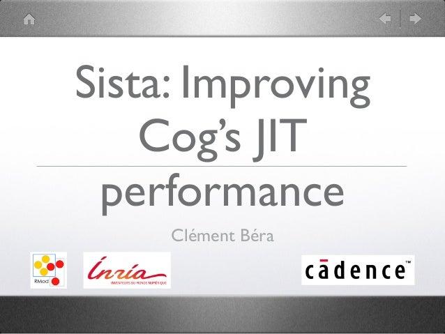 Sista: Improving  Cog's JIT  performance  Clément Béra