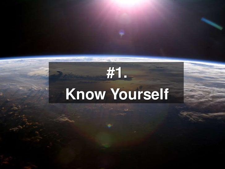 #1. <br />Know Yourself<br />